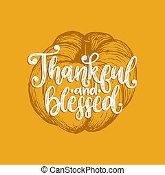 Thankful And Blessed, hand lettering. Vector pumpkin illustration for Thanksgiving invitation, greeting card.