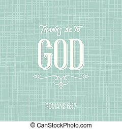 Thanks be to god, bible quote from romans, typographic...