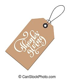 Thanksgiving Positive quote lettering on kraft tag. Calligraphy text for greeting card or poster graphic design typography element. Hand written vector postcard