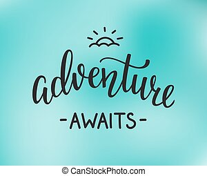 The Adventure Awaits life style inspiration quotes