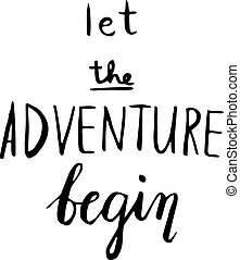 The Adventure Begins life style inspiration quotes lettering.