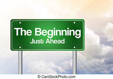 The Beginning, Just Ahead Green Road Sign, business concept...