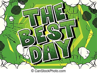 The Best Day - Comic book style word on abstract background.