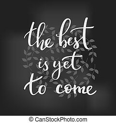 The Best is yet to come vector lettering. Motivational...