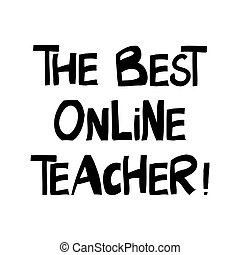 The best online teacher. Education quote. Cute hand drawn ...