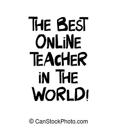 The best online teacher in the world. Online education quote...