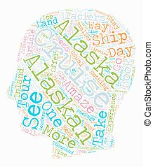 The Best Way To See Alaska Is On An Alaskan Cruise text background wordcloud concept