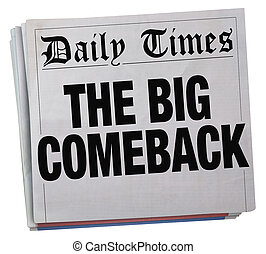 The Big Comeback Successful Return Newspaper Headline 3d Illustration