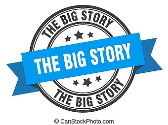 the big story label sign. round stamp. band. ribbon