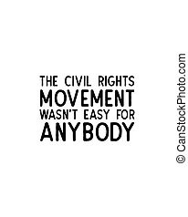 The civil rights movement wasnt easy for anybody.Hand drawn typography poster design. Premium Vector.