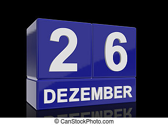 The date of 26 Dezember in white numbers and letters on shiny blue cubes with reflection on a black background.
