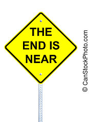 The End is Near - Yellow the end is near warning sign...