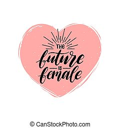The Future Is Female hand lettering print. Vector calligraphic illustration of feminist movement. Heart shape background