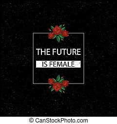 The future is Female. Vector illustration. Fashion...
