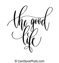 the good life - hand lettering overlay typography element