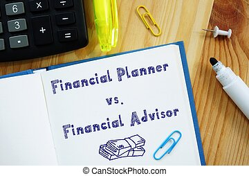 The image contains the inscription Financial Planner vs. Financial Advisor on a notepad sheet.