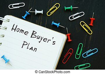 The image contains the inscription Home Buyer's Plan on a notepad sheet.