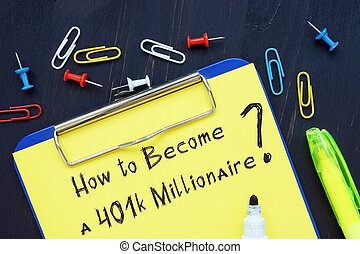 The image contains the inscription How to Become a 401k Millionaire on a notebook sheet