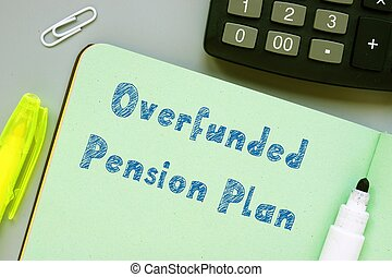 The image contains the inscription Overfunded Pension Plan on a notepad sheet.