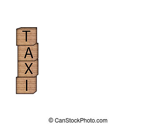 The inscription TAXI on wooden blocks on white background. Letter text on wooden cube.