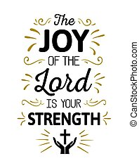 The Joy of the Lord is my Strength Calligraphy Vector Typography Bible Scripture Emblem Design poster with gold ornamental accents and cross and prayer icon on white background