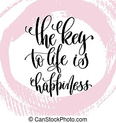 the key to life is happiness hand written lettering positive quo
