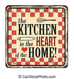 The kitchen is the heart of the home vintage rusty metal...