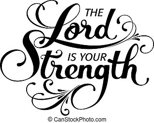 The Lord is your strength