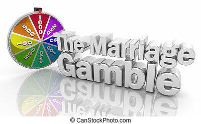 The Marriage Gamble Relationship Risk Words 3d Illustration