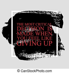 The most critical decision is made when you feel like giving up - inspirational quote on the hand drawn ink texture background. Fitness motivational poster template, gym print design.