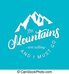 The mountains are calling and i must go. Hand written typography lettering in vintage style for logo, label, badge, emblem, card, poster or tee print. Vector illustration.