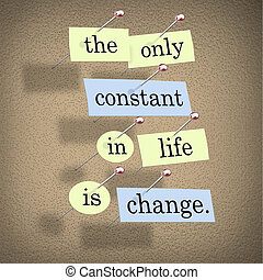 The Only Constant in Life is Change - Pieces of paper each...