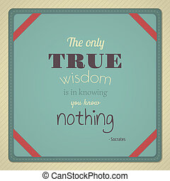The Only True Wisdom - Decorative quote from Greek...