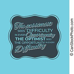 The optimist sees the opportunity vector motivational quotes. nspirational quote, motivation. Typography for poster, invitation, greeting card or t-shirt. Vector lettering design.