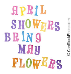 The popular saying April Showers Bring May Flowers in vibrant pastel colors isolated on white with a clipping path.