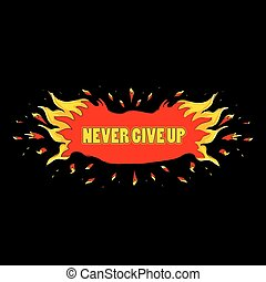 "Never give up - The poster with an appeal ""Never give up""...."