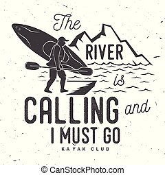 The River is calling and i must go. Kayak club badge. Vector...