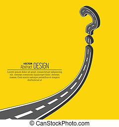 The road resting against a question mark.Way with an...