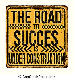 The road to succes is under construction vintage rusty metal sign