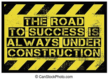 The Road To Success Is Always Under Construction motivation quote