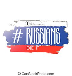 The russians did it. Trendy humorous stereotyped phrase and ...