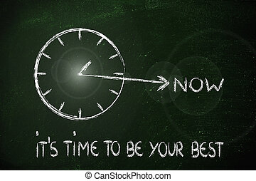 the time is now, be your best - concept of not wasting time,...