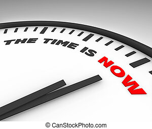 The Time is Now - Clock - White clock with words The Time is...