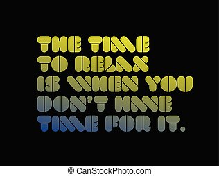 The Time To Relax Is When You Don t Have Time For It motivation quote