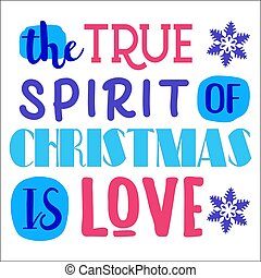 The true spirit of Christmas is love. Christmas quote