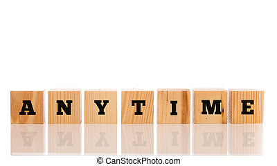Anytime - The word - Anytime - in alphabet letters on a row ...