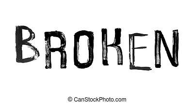 "The word ""BROKEN"", handwritten grunge brush stroked lettering"