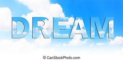 The word dream written on a background of the sky with clouds. Designation desire.