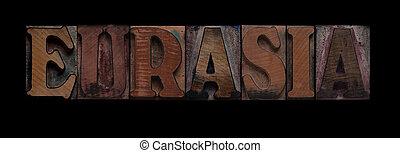 Eurasia - the word Eurasia in old letterpress wood type