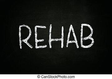 Rehab - The word Rehab written with chalk on blackboard